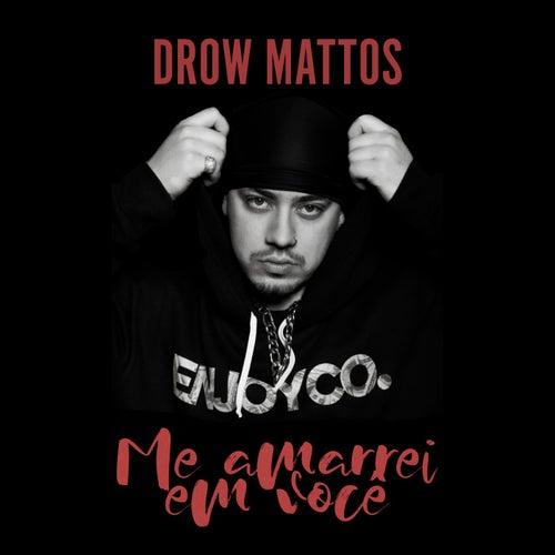 Me Amarrei em Você by Drow Mattos