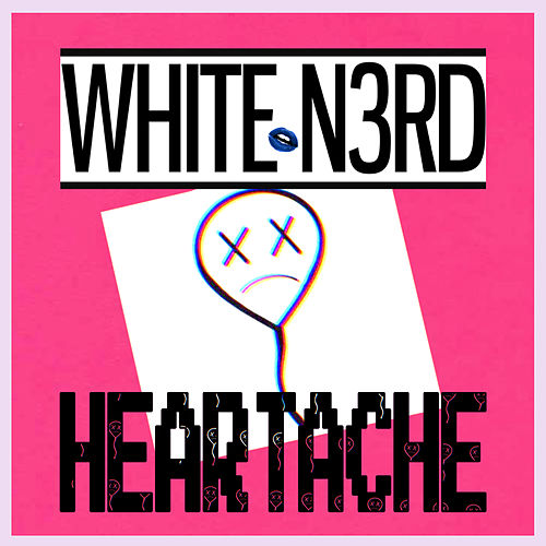 Heartache by The White N3rd