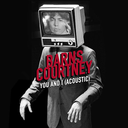 You And I (Acoustic) de Barns Courtney