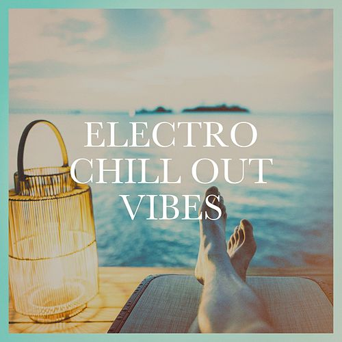 Electro Chill Out Vibes von Various Artists