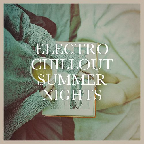 Electro Chillout Summer Nights von Various Artists