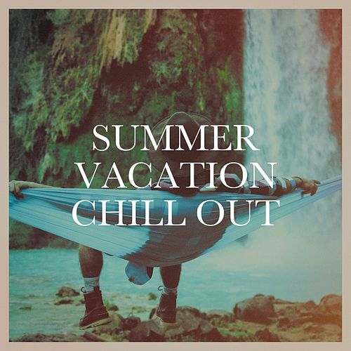 Summer Vacation Chill Out von Various Artists