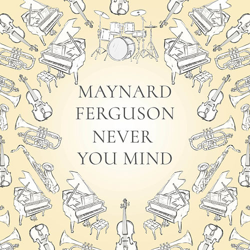 Never You Mind de Maynard Ferguson
