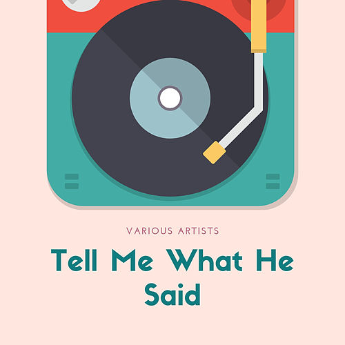 Tell Me What He Said by Various Artists