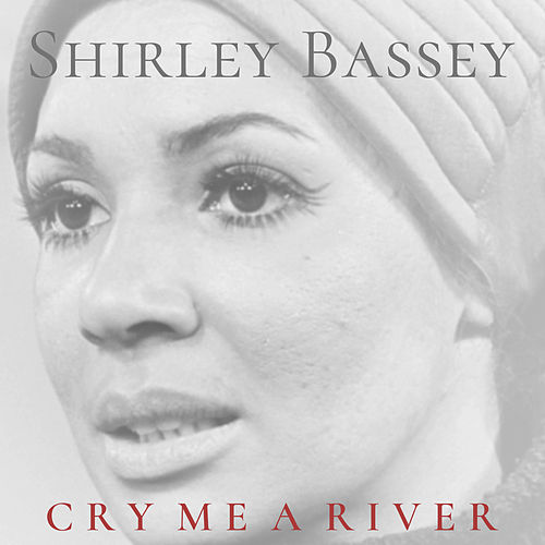 Cry Me a River de Shirley Bassey