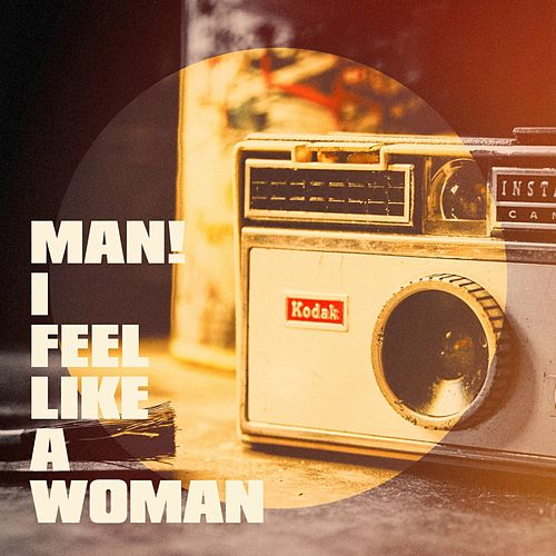 Man! I Feel Like a Woman by Various Artists