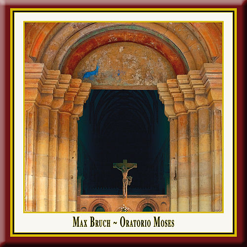 Bruch: Moses, Op. 67 by Peter Lika