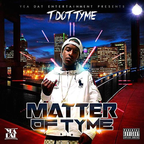 Matter Of Tyme von T Dot Tyme