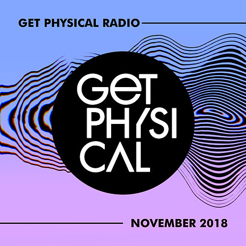 Get Physical Radio - November 2018 by Various Artists