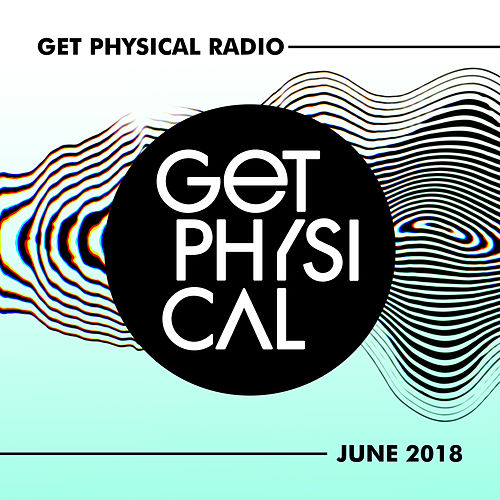 Get Physical Radio - June 2018 von Various Artists