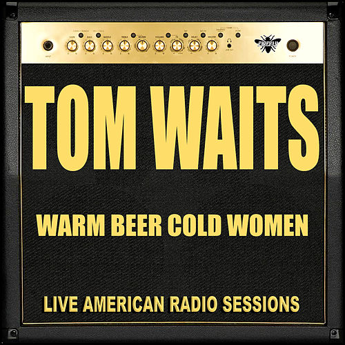 Warm Beer and Cold Women (Live) de Tom Waits