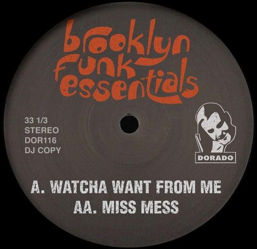 Watcha Want / Miss Mess by The Brooklyn Funk Essentials