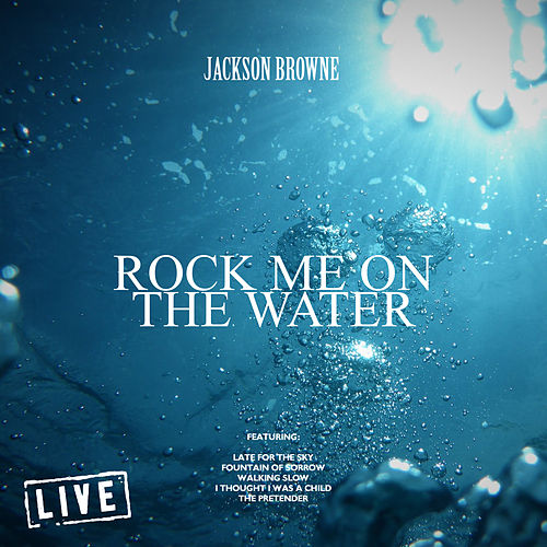 Rock Me On The Water (Live) by Jackson Browne
