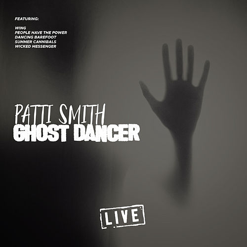 Ghost Dancer (Live) by Patti Smith