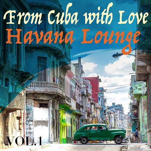 From Cuba with Love, Vol. 1 Havana Lounge de Various Artists