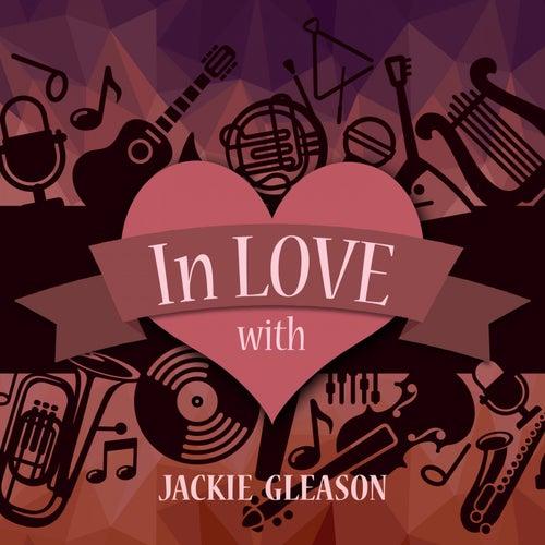 In Love with Jackie Gleason by Jackie Gleason