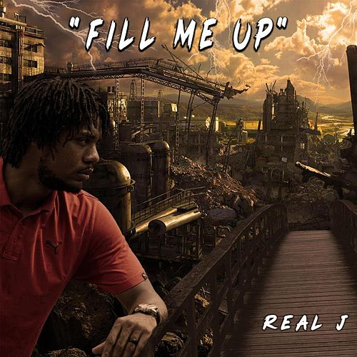 Fill Me Up by Real J