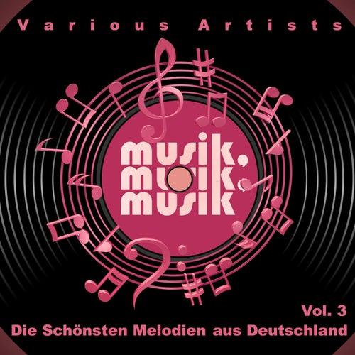 Musik, Musik, Musik (Die Schönsten Melodien Aus Deutschland), Vol. 3 by Various Artists