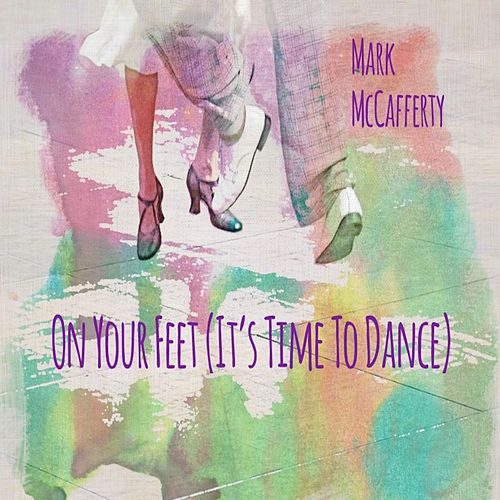 On Your Feet (It's Time to Dance) by Mark McCafferty