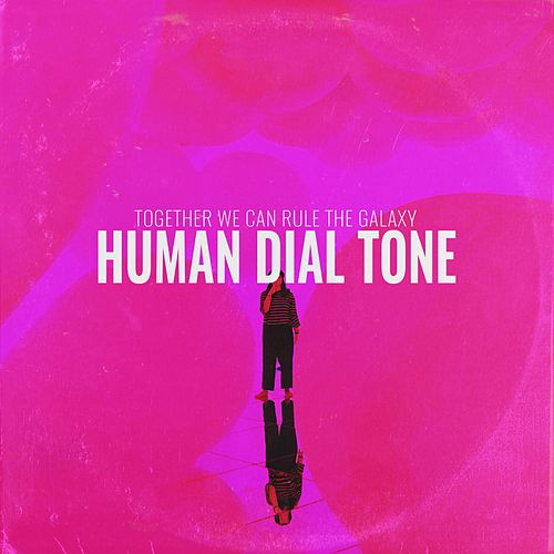 Human Dial Tone by Together We Can Rule the Galaxy