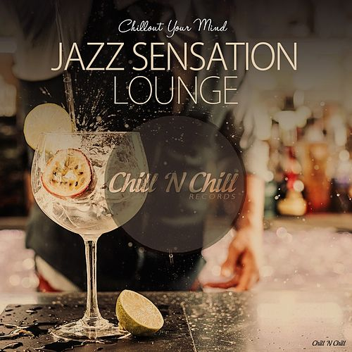 Jazz Sensation Lounge (Chillout Your Mind) de Various Artists