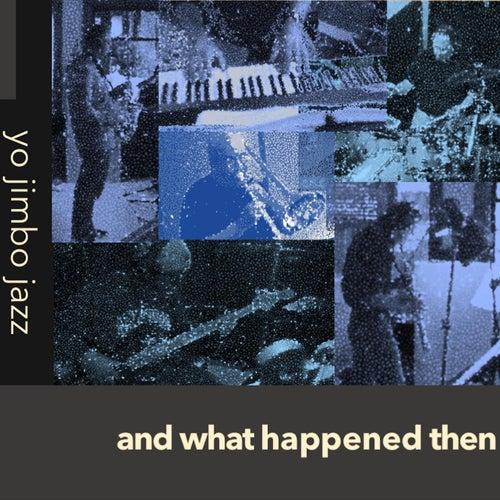 And What Happened Then by Yojimbo Jazz