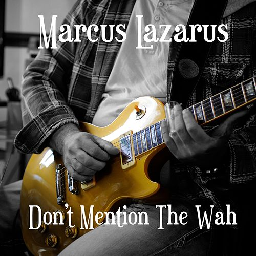Don't Mention the Wah, Pt. 2 by Marcus Lazarus