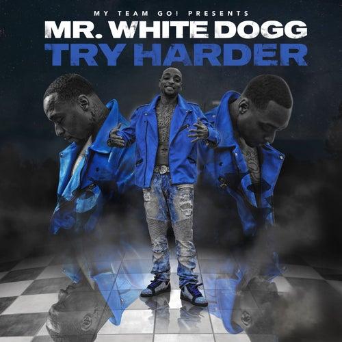 Try Harder de Mr. White Dogg