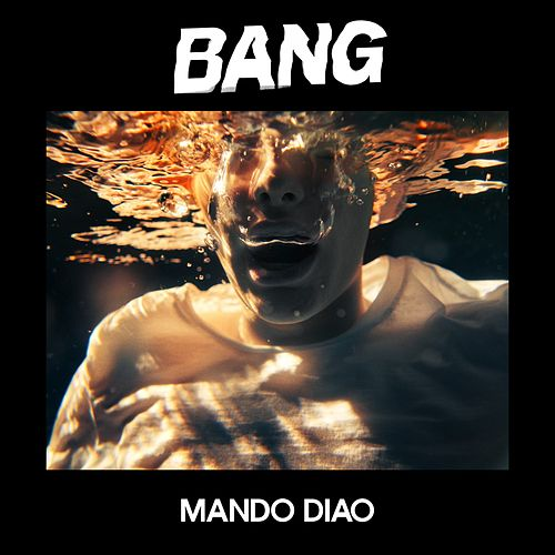 Bang by Mando Diao