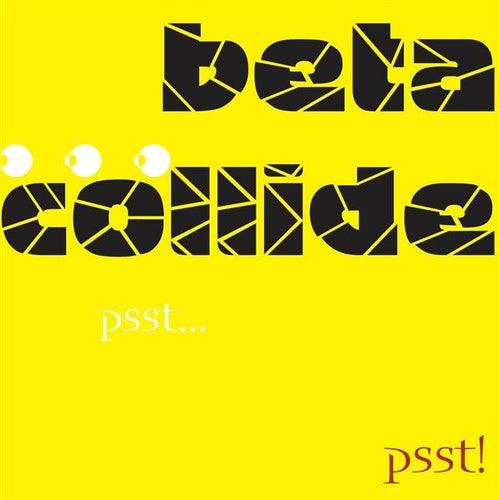 Beta Collide: Psst! by Beta Collide