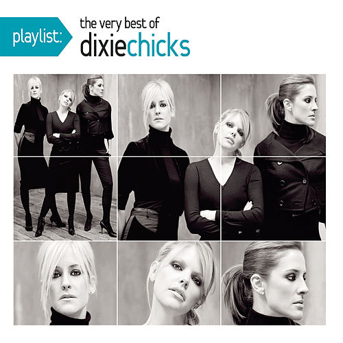 Playlist: The Very Best Of Dixie Chicks by Dixie Chicks