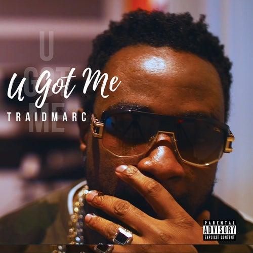 U Got Me by Traidmarc
