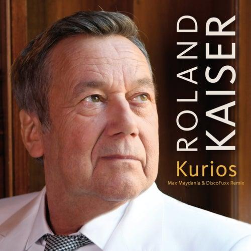 Kurios (Max Maydania & DiscoFuxx Remix) von Roland Kaiser