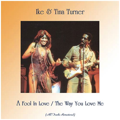 A Fool In Love / The Way You Love Me (All Tracks Remastered) von Ike and Tina Turner