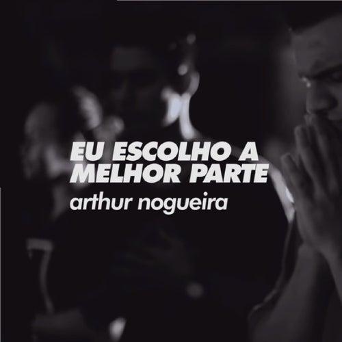Eu Escolho a Melhor Parte von Arthur Nogueira