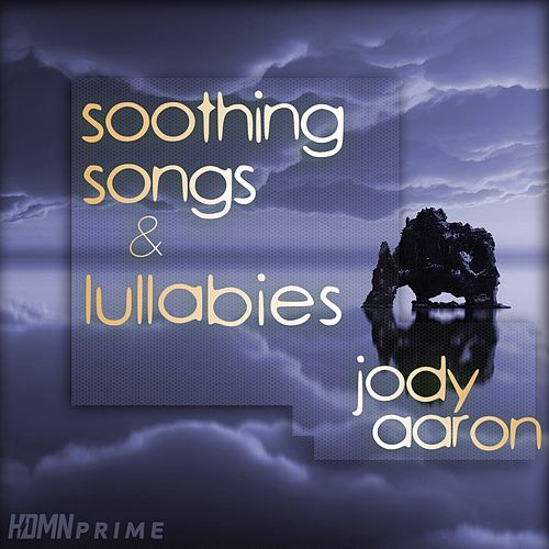Soothing Songs & Lullabies di Jody Aaron