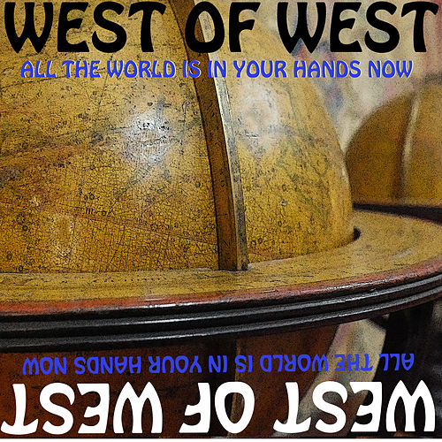 All The World Is In Your Hands Now by West of West