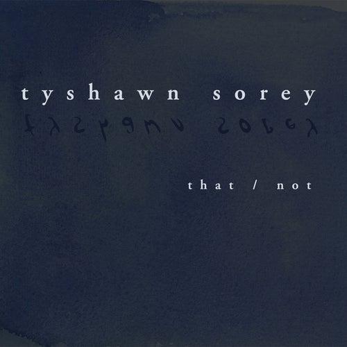 That / Not by Tyshawn Sorey