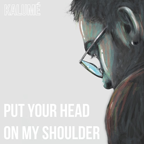Put Your Head on My Shoulder von Kalumé