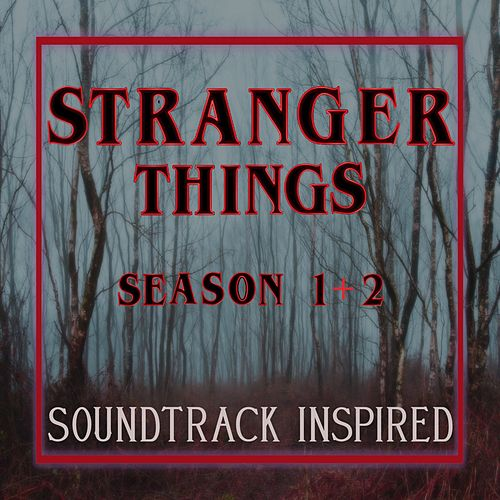 Stranger Things (Season 1 & 2) [Soundtrack Inspired] by Various Artists