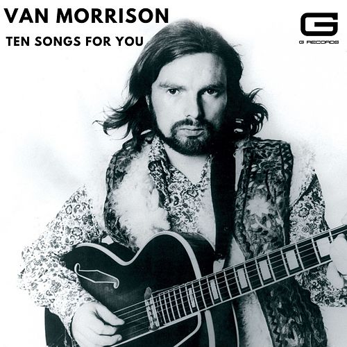 Ten songs for you by Van Morrison