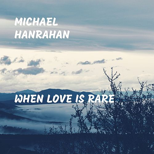 When Love Is Rare by Michael Hanrahan
