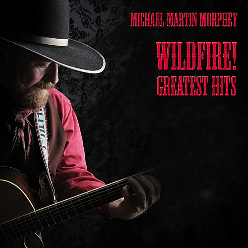 Wildfire! Greatest Hits by Michael Martin Murphey