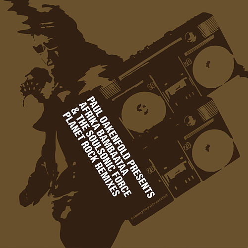 Planet Rock Remixes (Paul Oakenfold Presents Afrika Bambaataa & The Soulsonic Force) by Paul Oakenfold