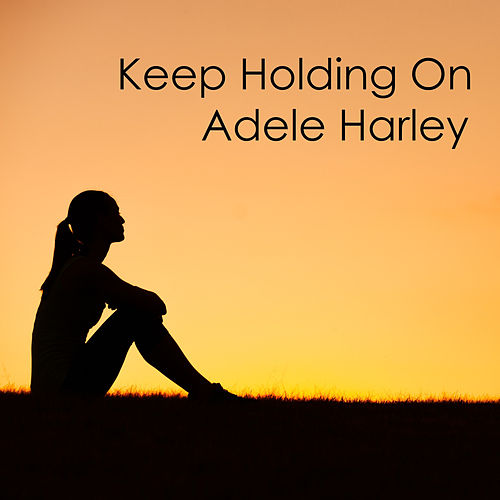 Keep Holding On von Adele Harley