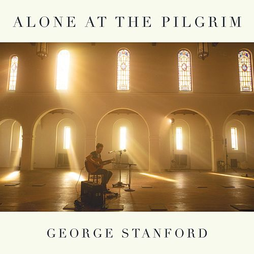 Alone at the Pilgrim (Live at the Pilgrim, Los Angeles, 2018) by George Stanford