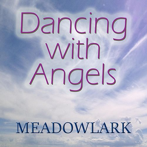 Dancing with Angels by Meadowlark