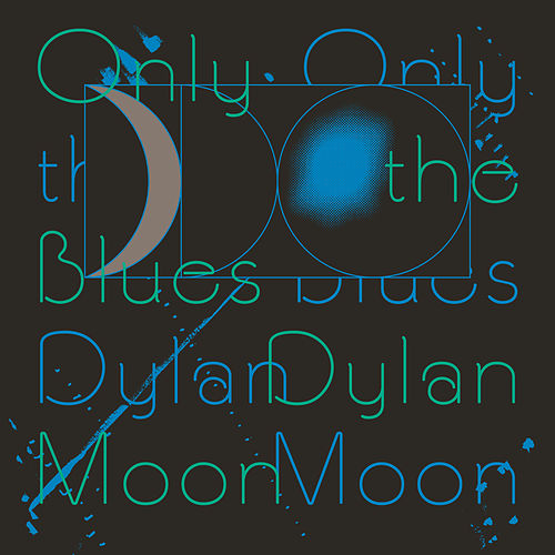 Only The Blues by Dylan Moon