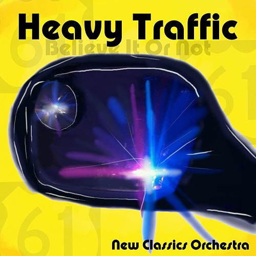Heavy Traffic (Believe It or Not) by New Classics Orchestra