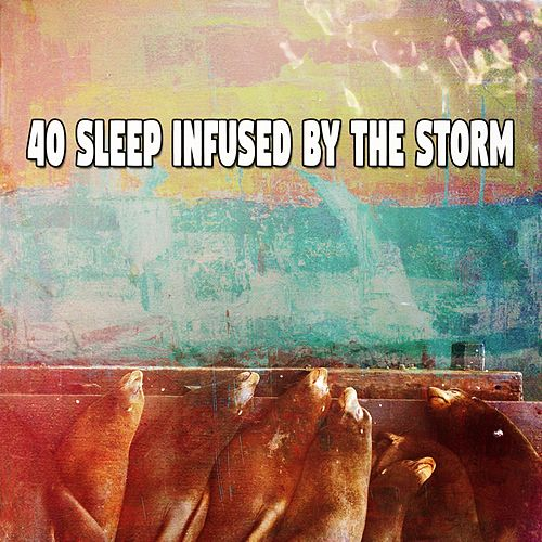 40 Sleep Infused by the Storm by Relaxing Rain Sounds